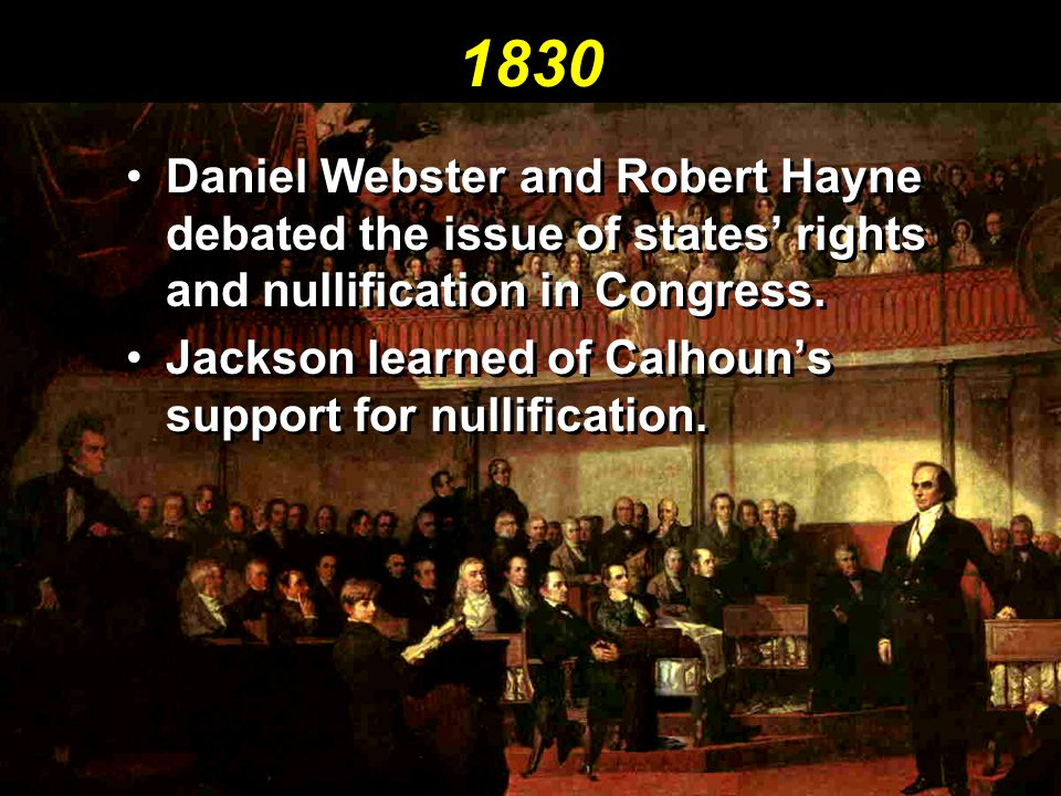 1830 Daniel Webster and Robert Hayne debated the issue of states' rights and nullification in Congress.Daniel Webster and Robert Hayne debated the iss