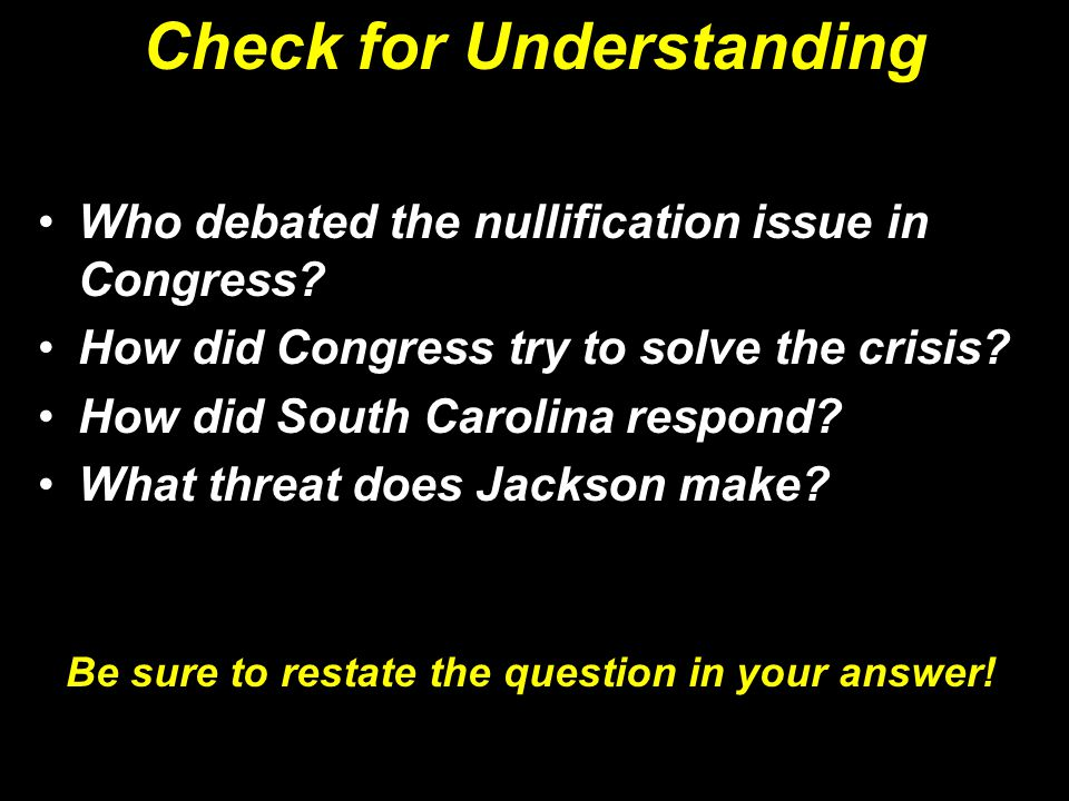Check for Understanding Who debated the nullification issue in Congress? How did Congress try to solve the crisis? How did South Carolina respond? Wha