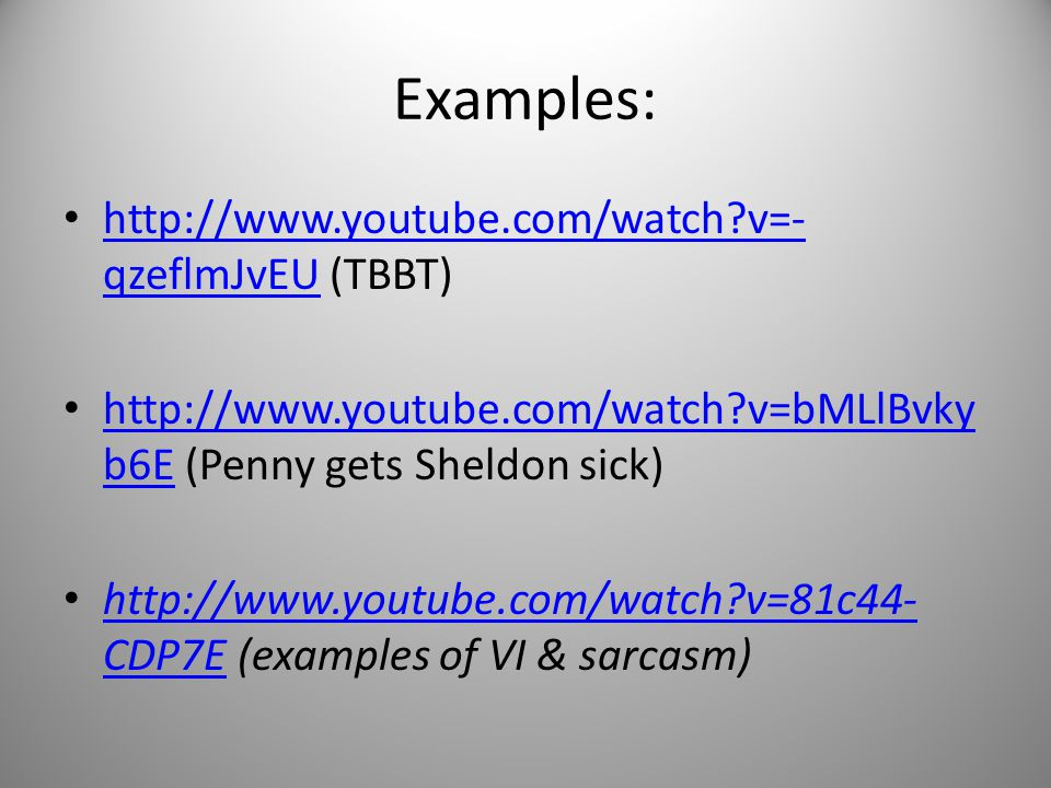 Examples: http://www.youtube.com/watch?v=- qzeflmJvEU (TBBT) http://www.youtube.com/watch?v=- qzeflmJvEU http://www.youtube.com/watch?v=bMLlBvky b6E (