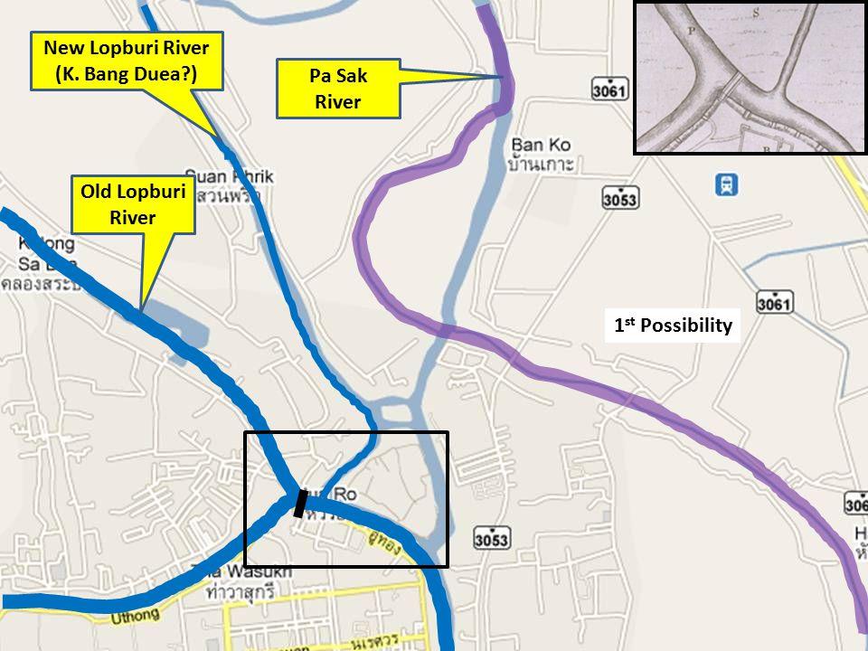 1 st Possibility Old Lopburi River New Lopburi River (K. Bang Duea?) Pa Sak River