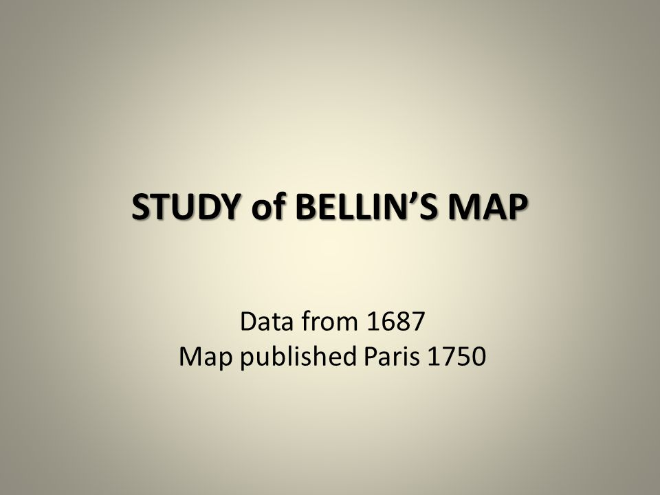 STUDY of BELLIN'S MAP Data from 1687 Map published Paris 1750