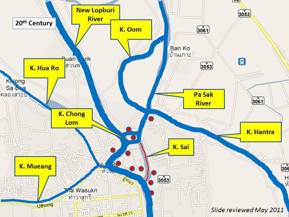 20 th Century K. Hua Ro New Lopburi River K. Oom Pa Sak River K. Hantra K. Chong Lom K. Mueang K. Sai Slide reviewed May 2011