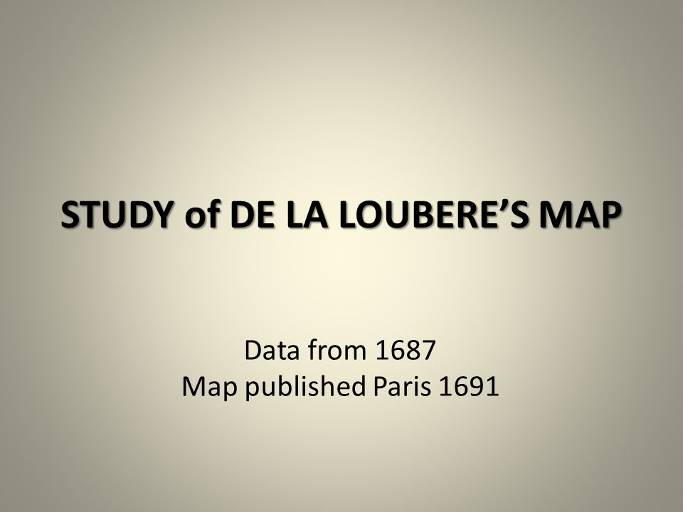 STUDY of DE LA LOUBERE'S MAP Data from 1687 Map published Paris 1691