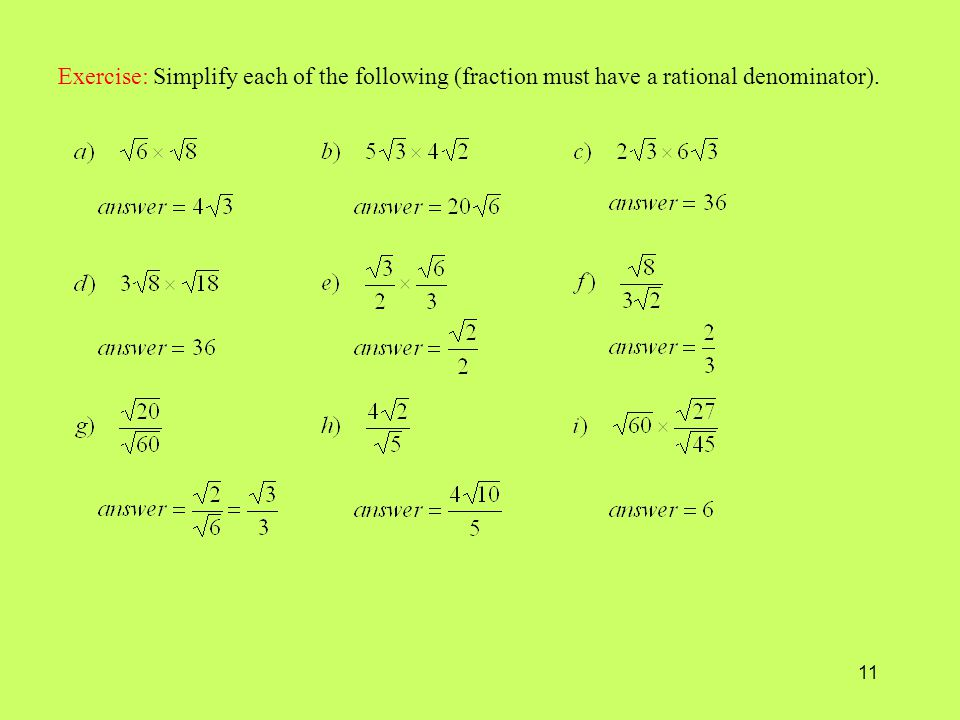 11 Exercise: Simplify each of the following (fraction must have a rational denominator).