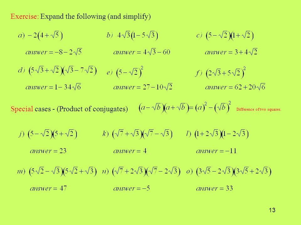 13 Exercise: Expand the following (and simplify) Special cases - (Product of conjugates) Difference of two squares.
