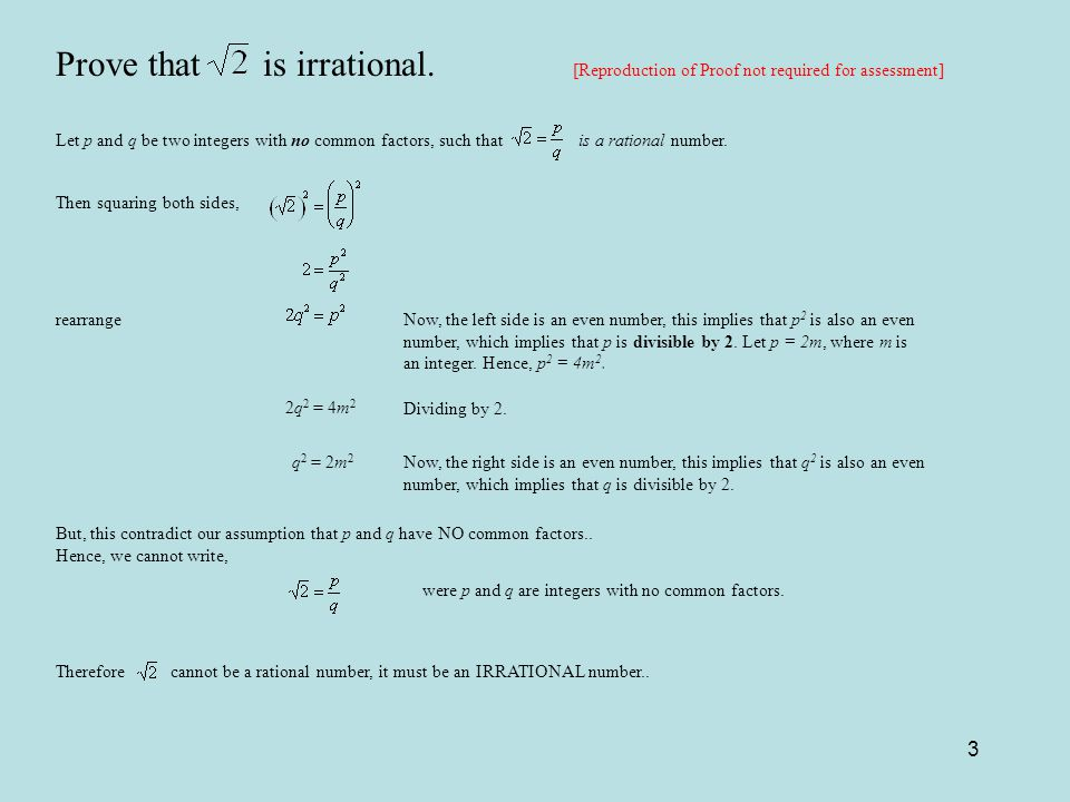 3 Prove that is irrational. [Reproduction of Proof not required for assessment] Let p and q be two integers with no common factors, such that is a rat