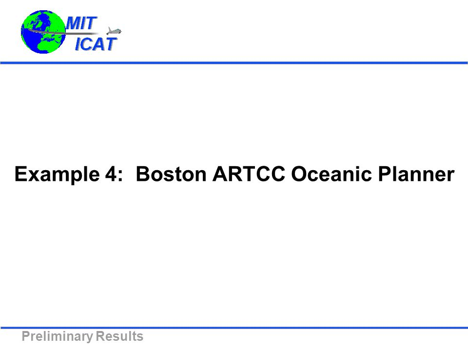 Example 4: Boston ARTCC Oceanic Planner Preliminary Results