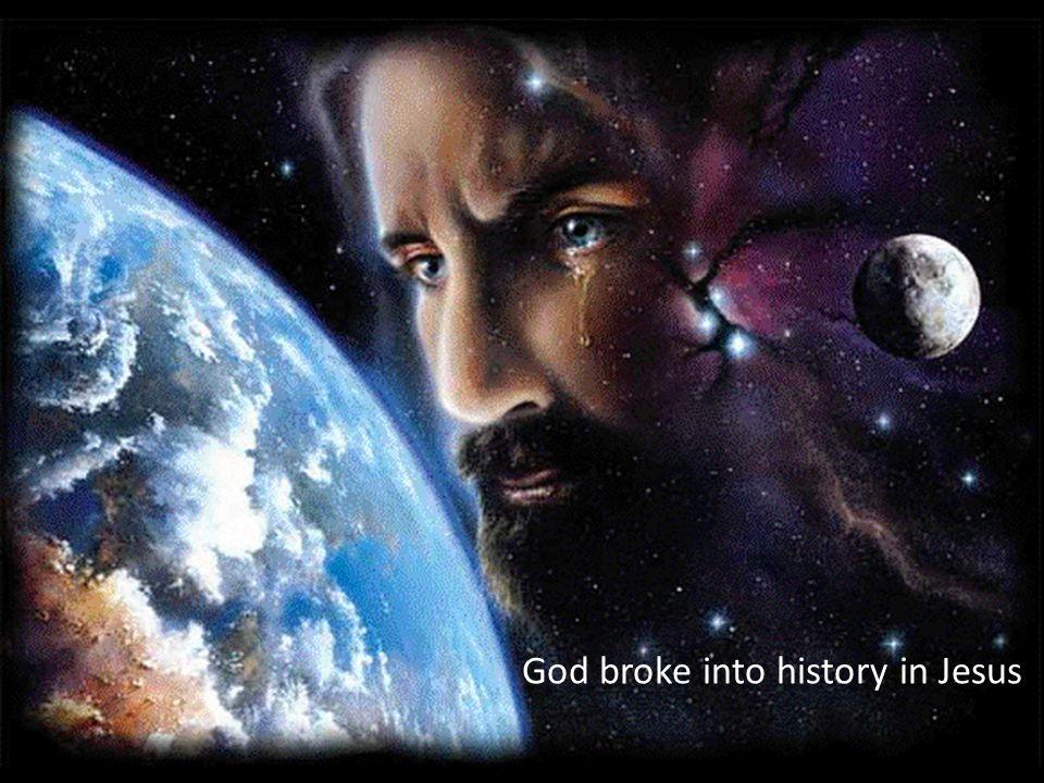 God broke into history in Jesus