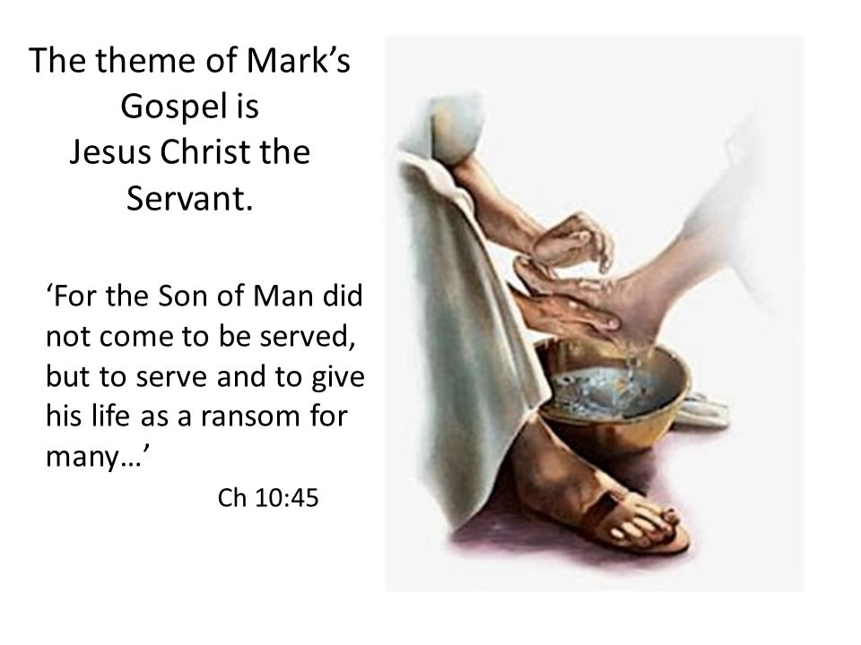 The theme of Mark's Gospel is Jesus Christ the Servant.