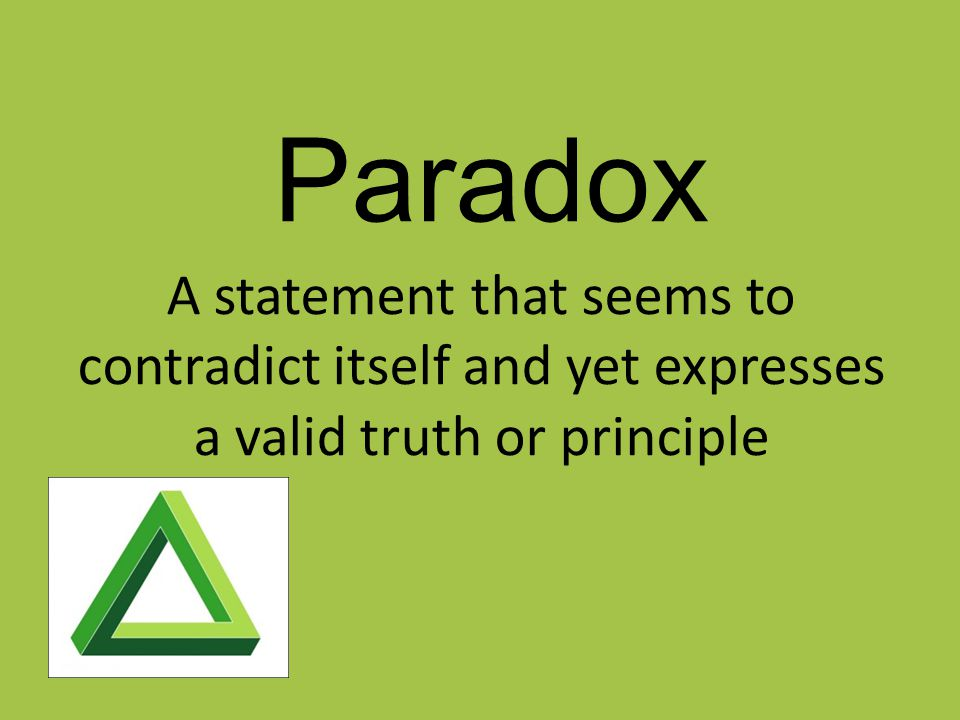 Paradox A statement that seems to contradict itself and yet expresses a valid truth or principle