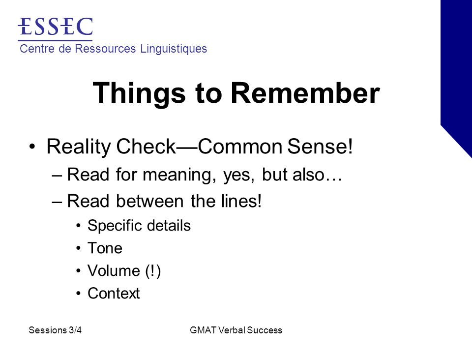 Centre de Ressources Linguistiques Sessions 3/4GMAT Verbal Success Things to Remember Reality Check—Common Sense.