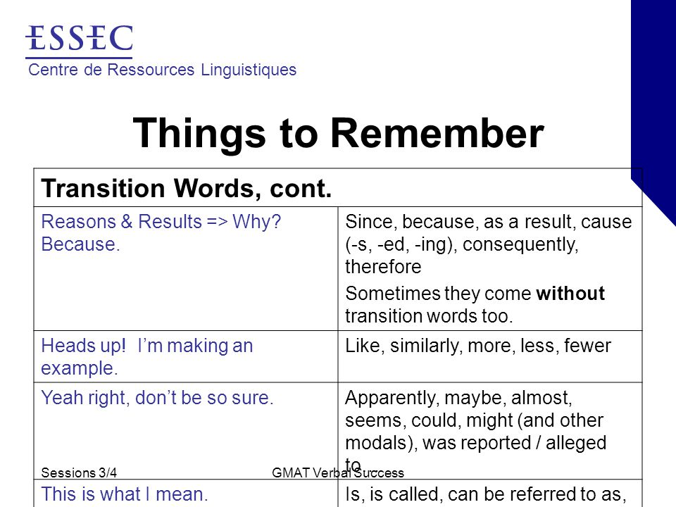 Centre de Ressources Linguistiques Sessions 3/4GMAT Verbal Success Things to Remember Transition Words, cont.