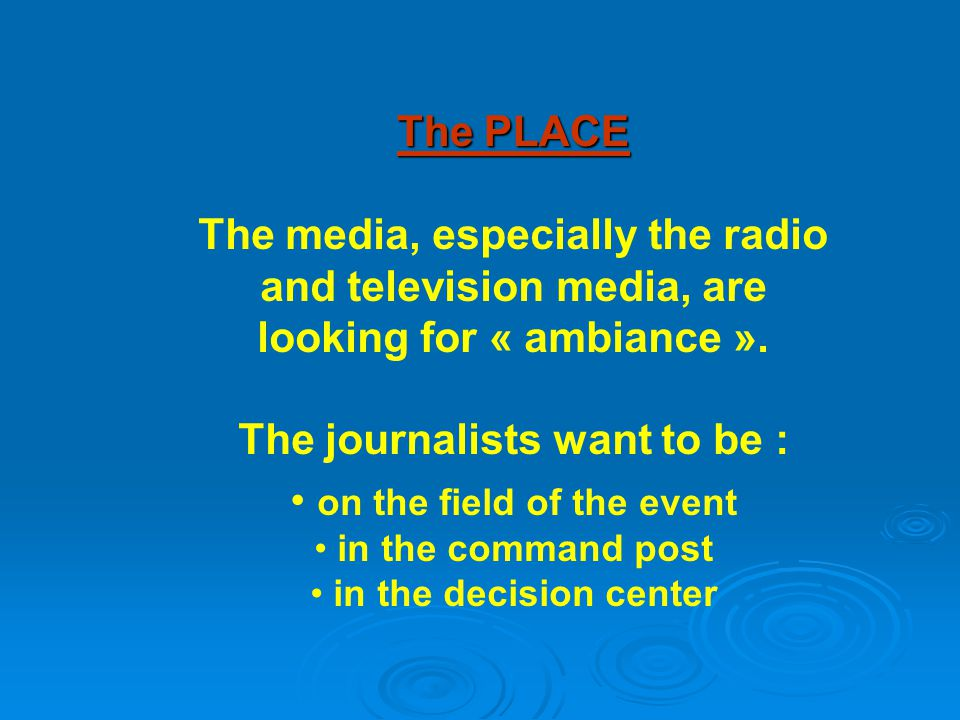 The PLACE The media, especially the radio and television media, are looking for « ambiance ».