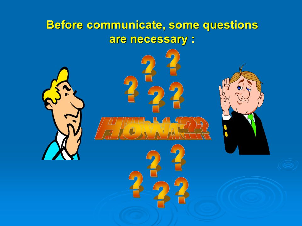 Before communicate, some questions are necessary :