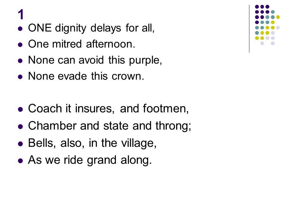 1 ONE dignity delays for all, One mitred afternoon. None can avoid this purple, None evade this crown. Coach it insures, and footmen, Chamber and stat