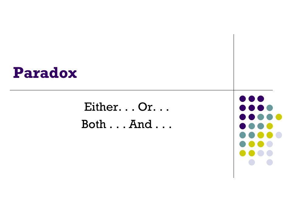 Paradox Either... Or... Both... And...