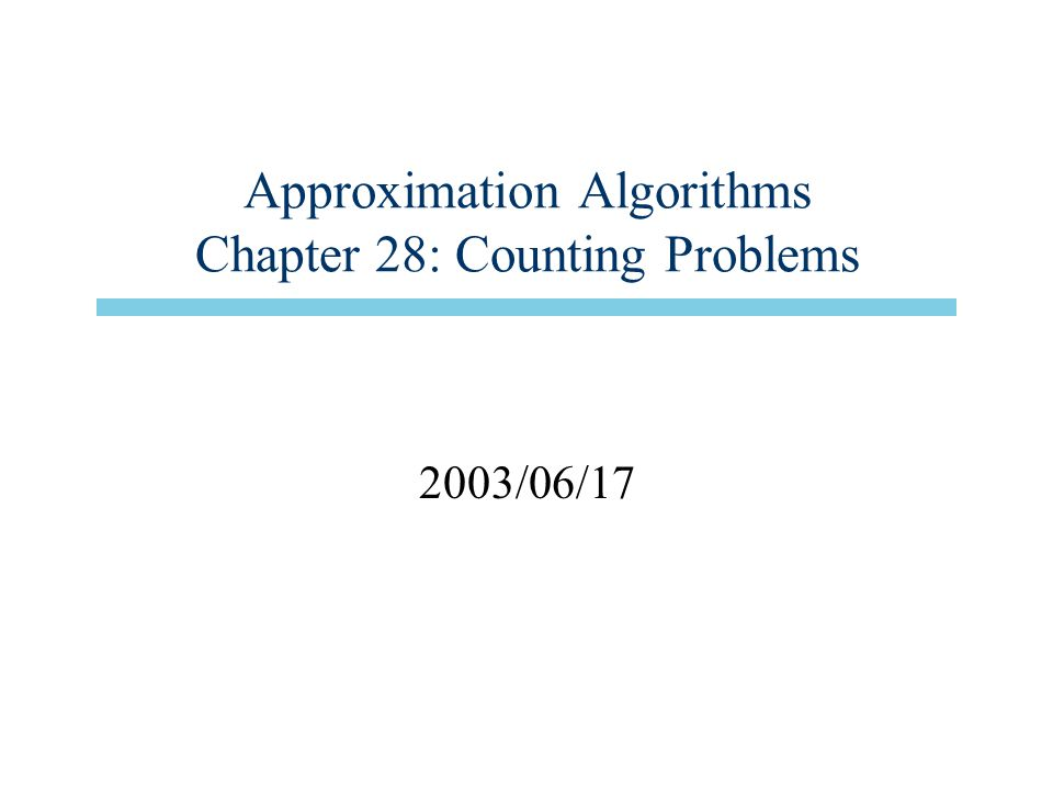 Issues in this chapter n Definitions for counting # solutions –#P, #P-complete, fully polynomial randomized approximation scheme (FPRAS).