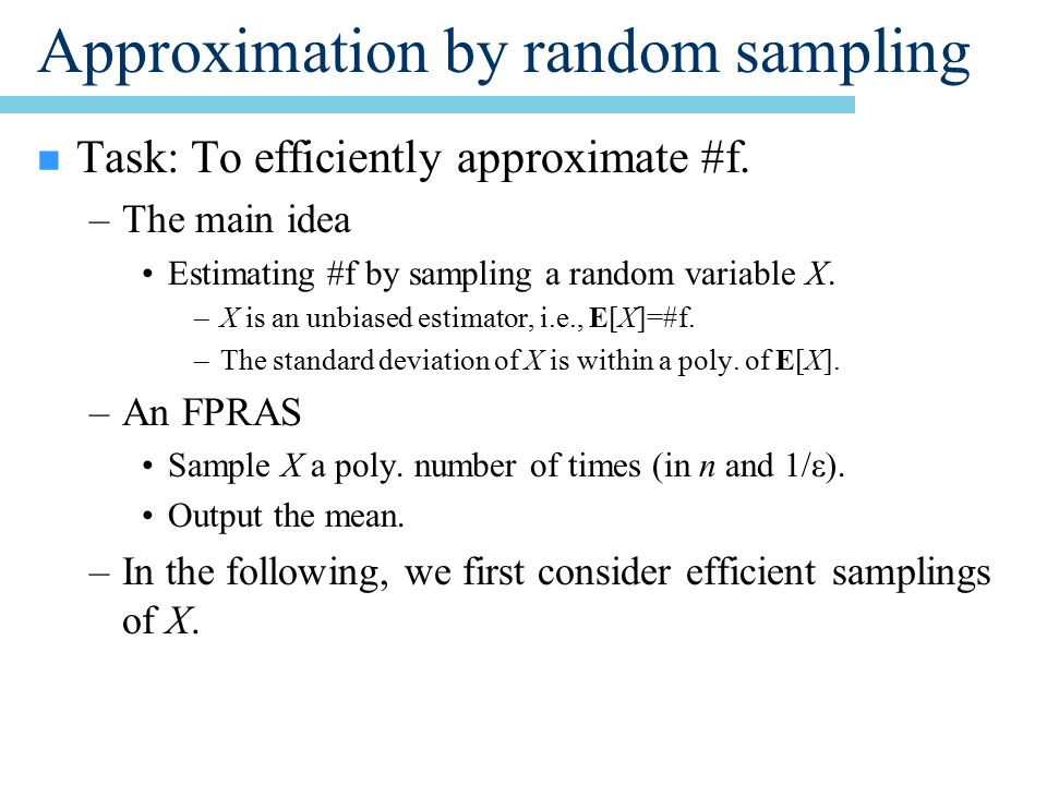 Approximation by random sampling n Task: To efficiently approximate #f.