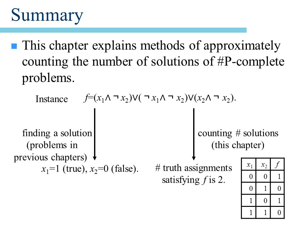 Two major approaches methods for counting the number of solutions Markov Chain Monte Carlo Combinatorial Algorithms (not using MCMC) Counting # truth assignments satisfying a DNF formula Estimating failure prob.