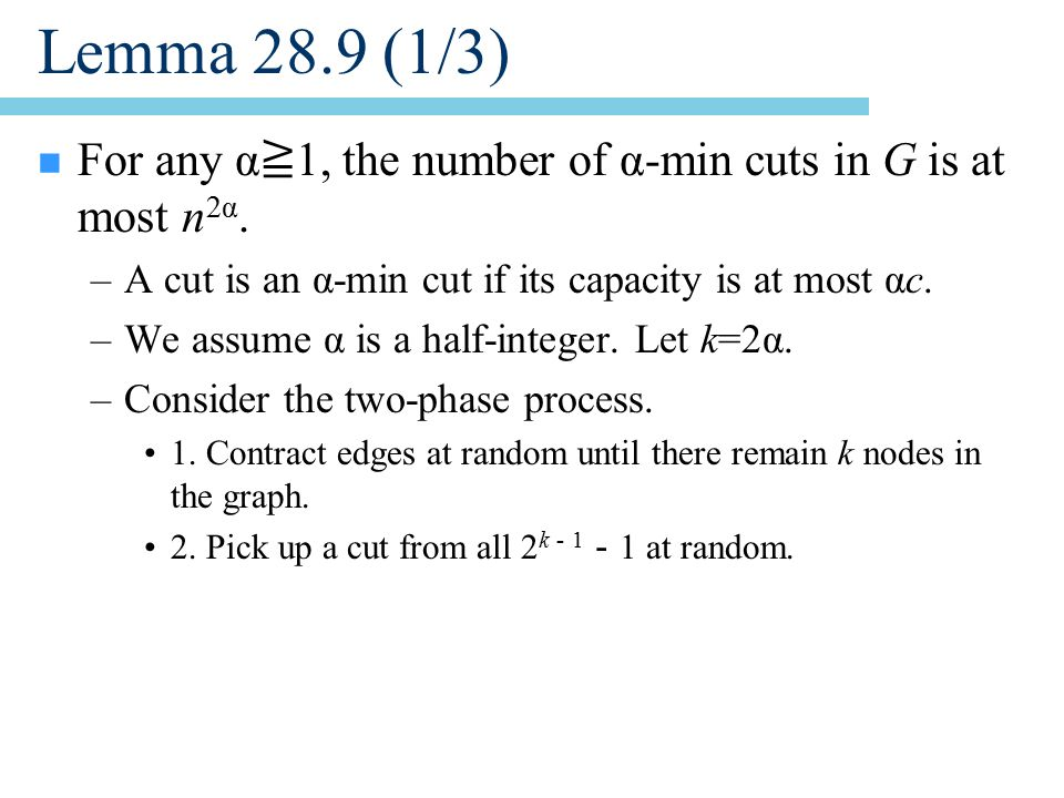 Lemma 28.9 (1/3) n For any α ≧ 1, the number of α-min cuts in G is at most n 2α.