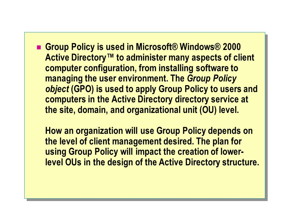 At the end of this module you will be able to: Identify administrative needs that can be managed through Group Policy.