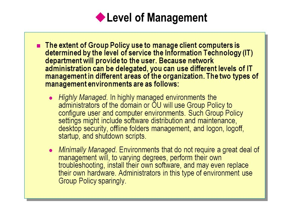 Group Policy Commonly Set at the OU Level You set Group Policy at the OU level for the computers and users contained within a specific OU.
