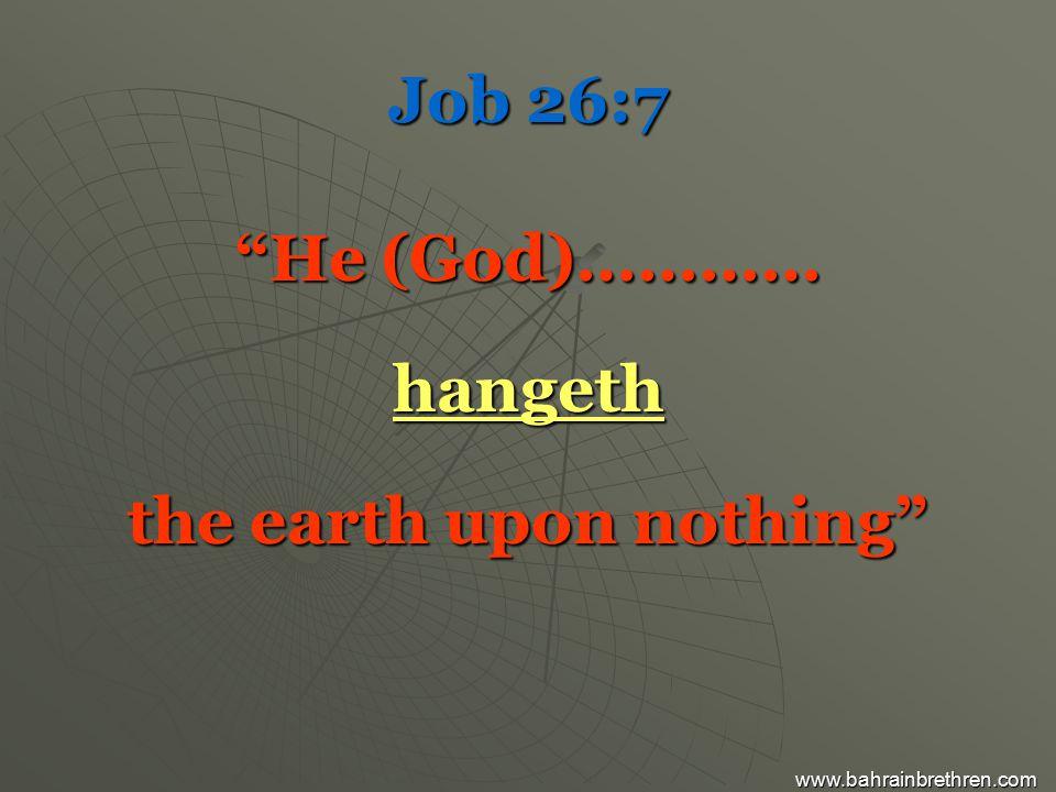 Job 26:7 He (God)………… hangeth the earth upon nothing www.bahrainbrethren.com