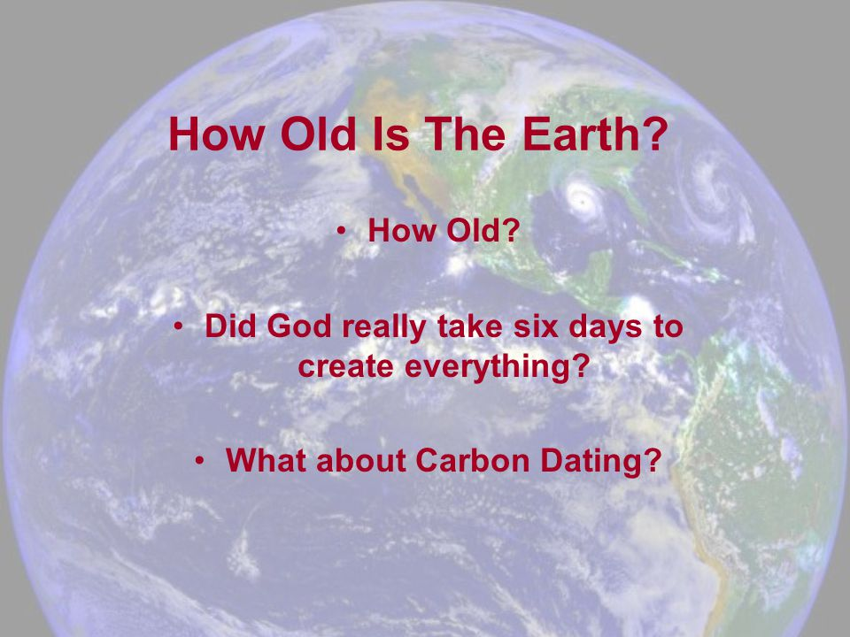 How Old Is The Earth. How Old. Did God really take six days to create everything.