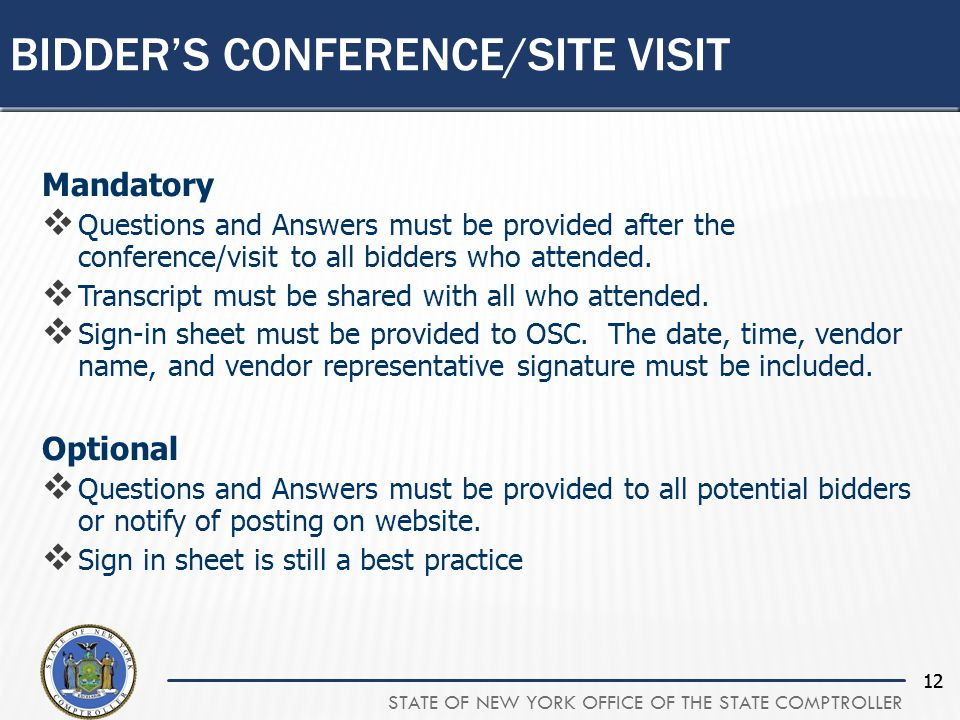 STATE OF NEW YORK OFFICE OF THE STATE COMPTROLLER 12 Mandatory  Questions and Answers must be provided after the conference/visit to all bidders who attended.