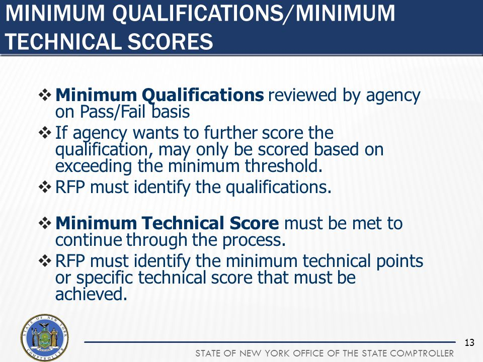 STATE OF NEW YORK OFFICE OF THE STATE COMPTROLLER 13  Minimum Qualifications reviewed by agency on Pass/Fail basis  If agency wants to further score the qualification, may only be scored based on exceeding the minimum threshold.