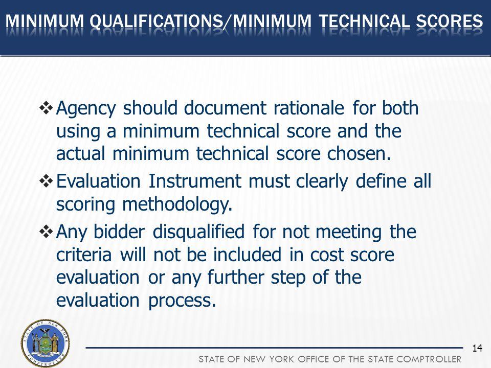 STATE OF NEW YORK OFFICE OF THE STATE COMPTROLLER 14  Agency should document rationale for both using a minimum technical score and the actual minimum technical score chosen.