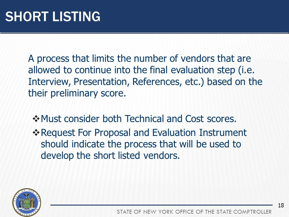 STATE OF NEW YORK OFFICE OF THE STATE COMPTROLLER 18 A process that limits the number of vendors that are allowed to continue into the final evaluation step (i.e.
