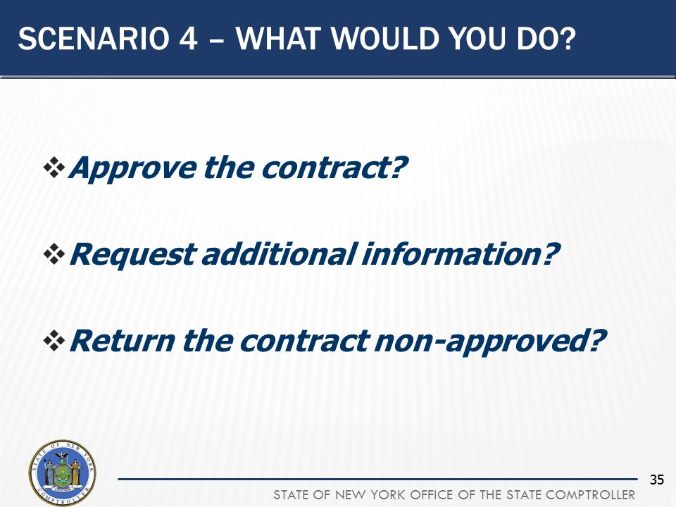 STATE OF NEW YORK OFFICE OF THE STATE COMPTROLLER 35 SCENARIO 4 – WHAT WOULD YOU DO.