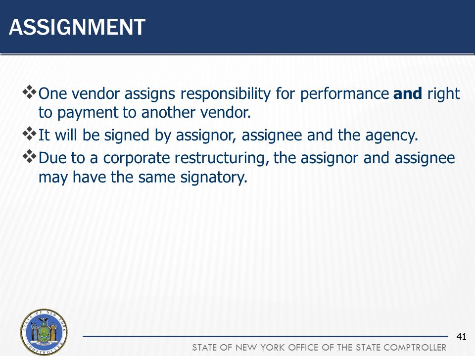 STATE OF NEW YORK OFFICE OF THE STATE COMPTROLLER 41  One vendor assigns responsibility for performance and right to payment to another vendor.
