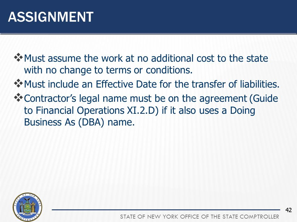 STATE OF NEW YORK OFFICE OF THE STATE COMPTROLLER 42  Must assume the work at no additional cost to the state with no change to terms or conditions.