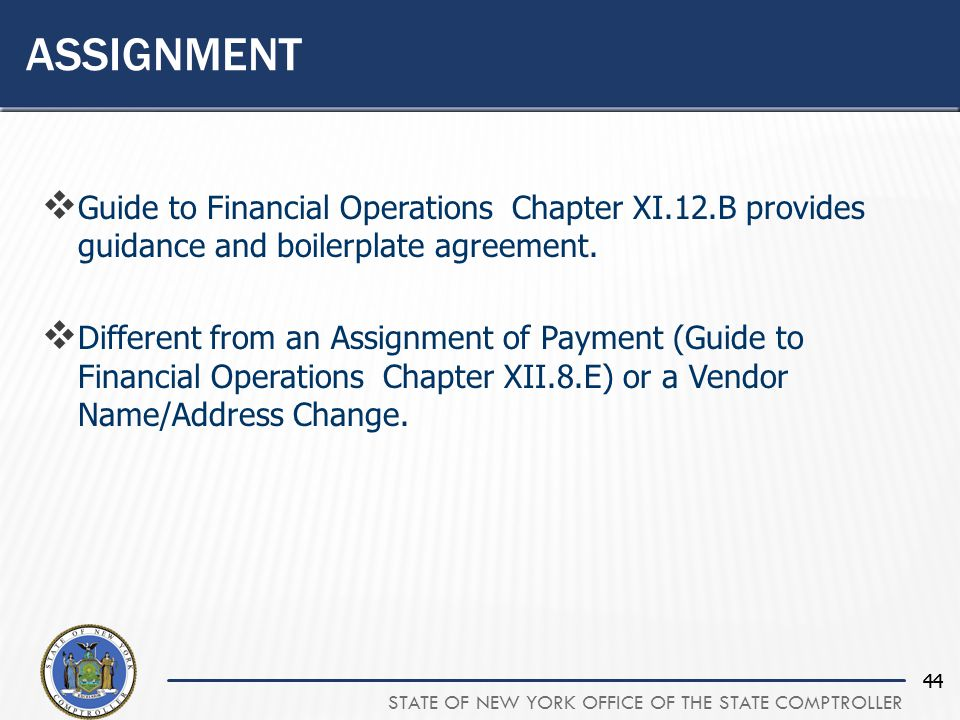 STATE OF NEW YORK OFFICE OF THE STATE COMPTROLLER 44 ASSIGNMENT  Guide to Financial Operations Chapter XI.12.B provides guidance and boilerplate agreement.