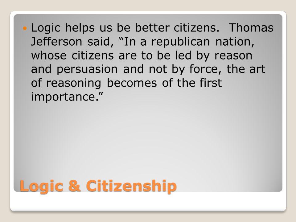 Logic & Citizenship Logic helps us be better citizens.