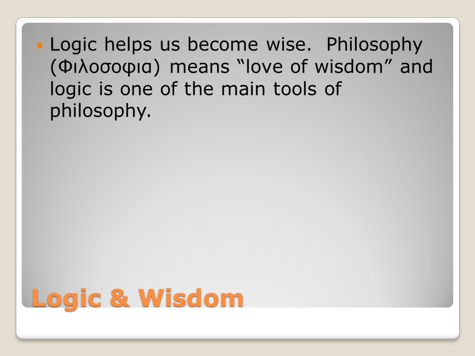 Logic & Wisdom Logic helps us become wise.