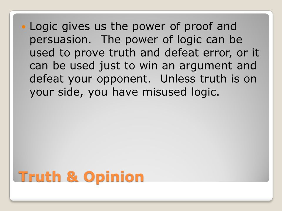 Truth & Opinion Logic gives us the power of proof and persuasion.