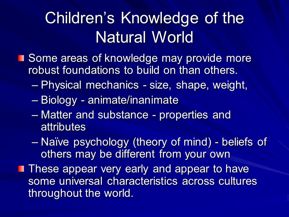 Children's Knowledge of the Natural World Some areas of knowledge may provide more robust foundations to build on than others.