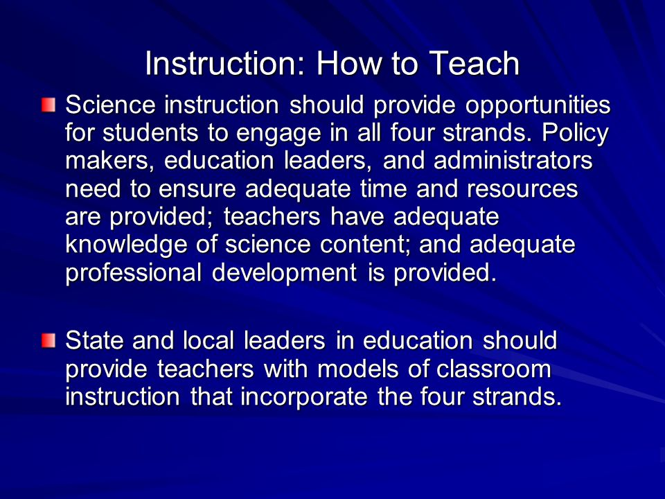 Instruction: How to Teach Science instruction should provide opportunities for students to engage in all four strands.