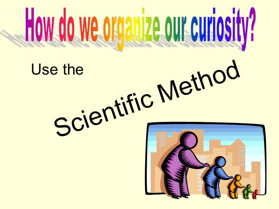 Scientific Method Use the