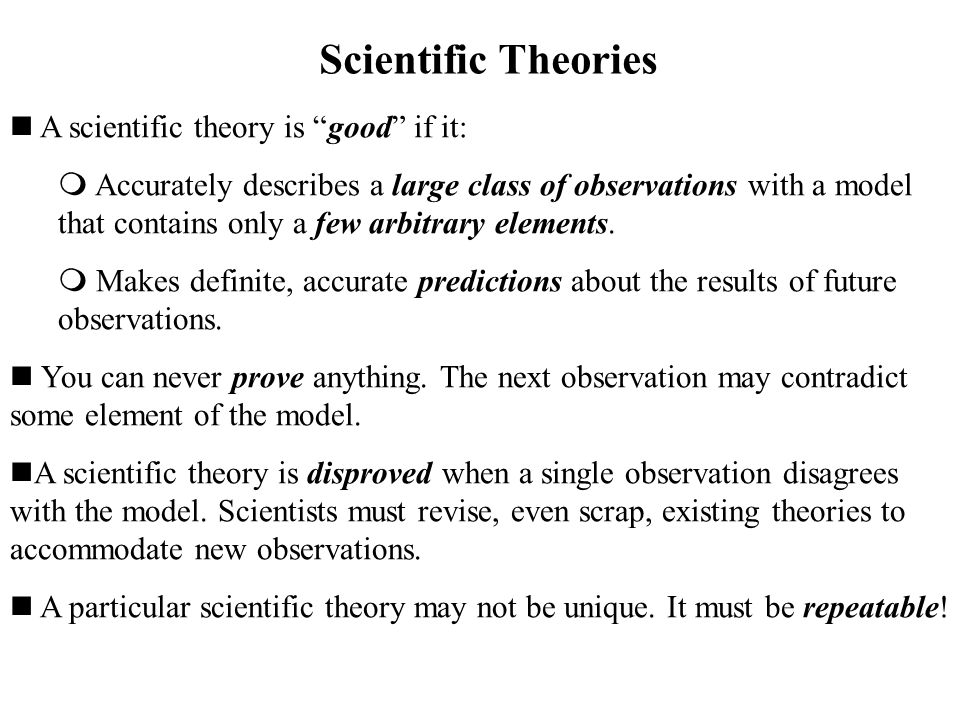 "A scientific theory is ""good"" if it:  Accurately describes a large class of observations with a model that contains only a few arbitrary elements. "