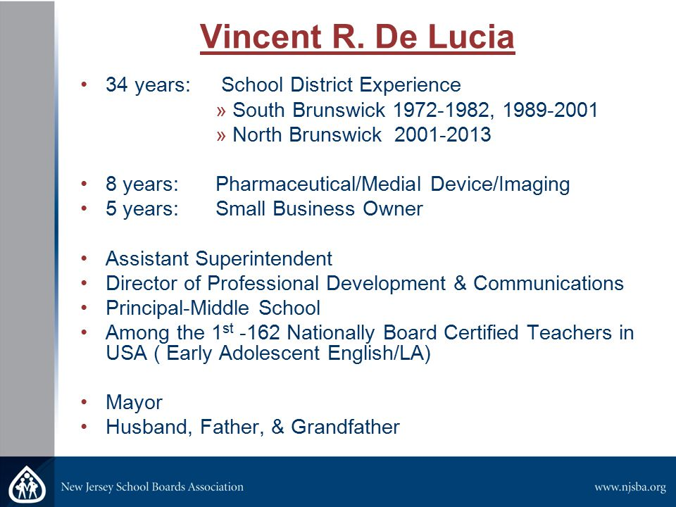 Vincent R. De Lucia 34 years: School District Experience »South Brunswick 1972-1982, 1989-2001 »North Brunswick 2001-2013 8 years: Pharmaceutical/Medi