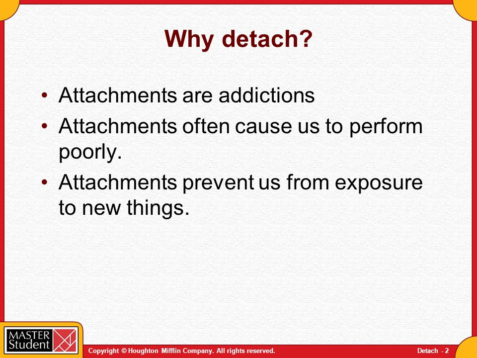 Copyright © Houghton Mifflin Company.All rights reserved.Detach - 3 What is attachment.
