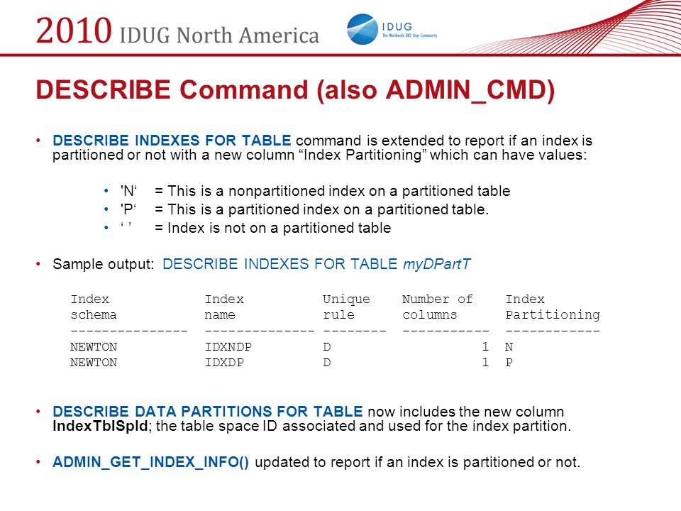 """DESCRIBE Command (also ADMIN_CMD) DESCRIBE INDEXES FOR TABLE command is extended to report if an index is partitioned or not with a new column """"Index"""
