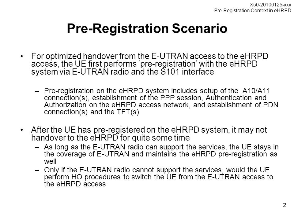 X50-20100125-xxx Pre-Registration Context in eHRPD 2 Pre-Registration Scenario For optimized handover from the E-UTRAN access to the eHRPD access, the