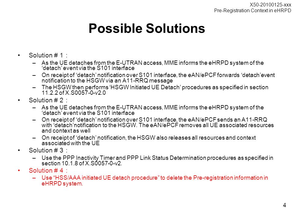 X50-20100125-xxx Pre-Registration Context in eHRPD 4 Possible Solutions Solution # 1 : –As the UE detaches from the E-UTRAN access, MME informs the eH