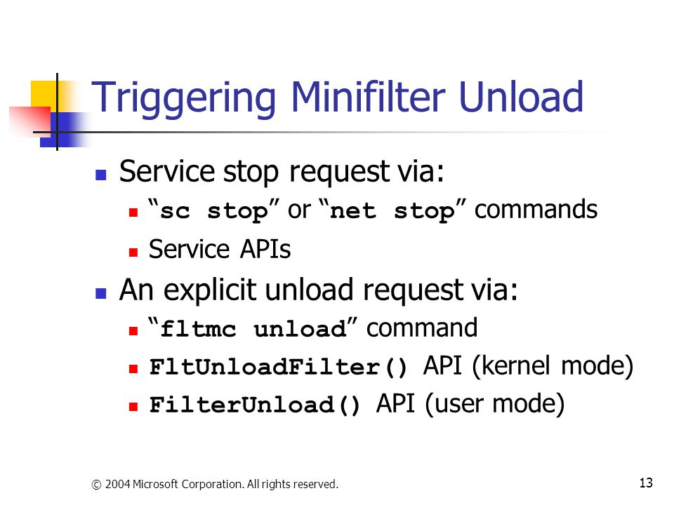 """© 2004 Microsoft Corporation. All rights reserved. 13 Triggering Minifilter Unload Service stop request via: """" sc stop """" or """" net stop """" commands Serv"""