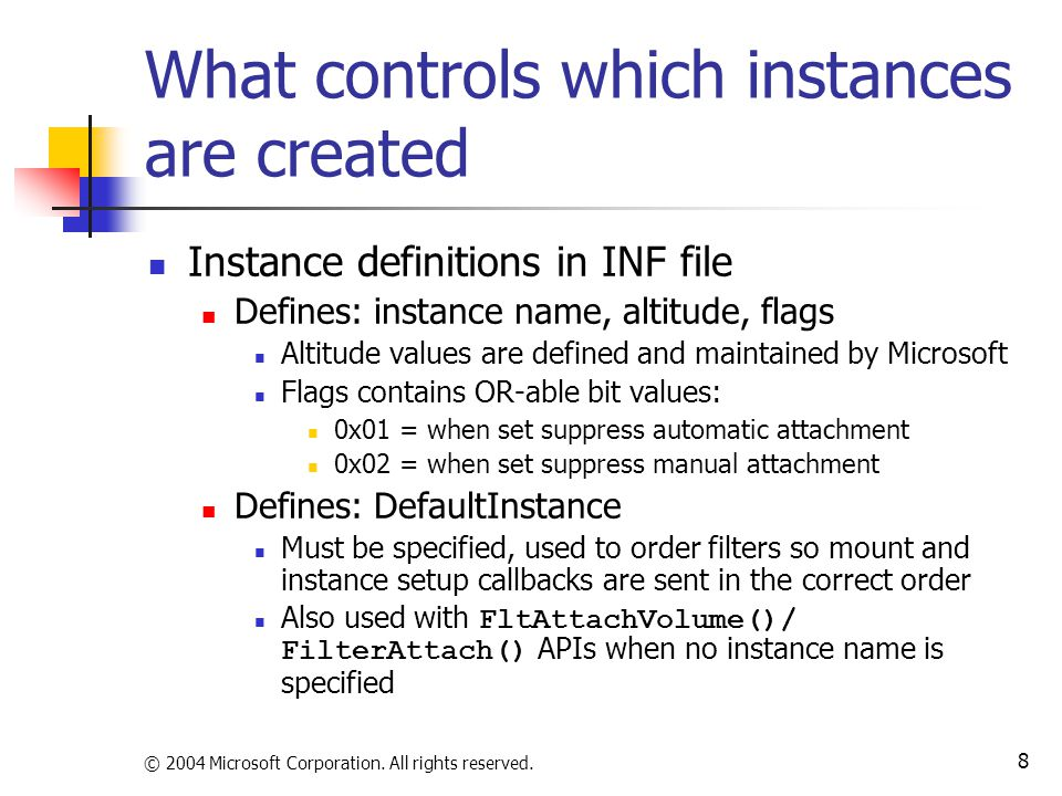 © 2004 Microsoft Corporation. All rights reserved. 8 What controls which instances are created Instance definitions in INF file Defines: instance name
